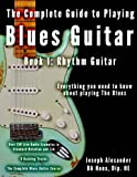 The Complete Guide to Playing Blues Guitar: Book One - Rhythm: 1 (Play Blues Guitar)