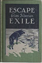 Escape from Siberian Exile by John Godfrey…