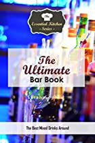 THE ULTIMATE BAR BOOK: THE BEST MIXED DRINKS AROUND (THE ESSENTIAL KITCHEN SERIES BOOK 141)