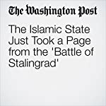 The Islamic State Just Took a Page from the 'Battle of Stalingrad' | Thomas Gibbons-Neff