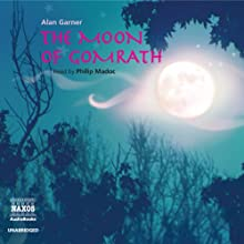 The Moon of Gomrath (       UNABRIDGED) by Alan Garner Narrated by Philip Madoc