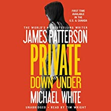 Private Down Under (       UNABRIDGED) by James Patterson, Michael White Narrated by Tim Wright