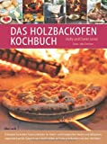 Das Holzbackofen-Kochbuch: Rezepte für leckere Pizzen und Brote, für Fleisch- und Fischgerichte, Kuchen und Süßspeisen