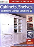Ultimate Guide to Cabinets, Shelves & Home Storage Solutions (Home Improvement)