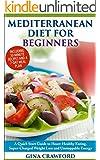 Mediterranean Diet: The Mediterranean Diet for Beginners - A Mediterranean Diet QUICK START GUIDE to Heart-Healthy Eating, Super-Charged Weight Loss and ... (Mediterranean Diet & Cookbook series 1)
