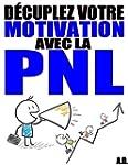 D�cuplez votre motivation avec la PNL