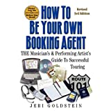 How To Be Your Own Booking Agent: THE Musician's & Performing Artist's Guide To Successful Touring ~ Jeri Goldstein