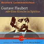 Gustave Flaubert oder Eine Kirsche in Spiritus (Suchers Leidenschaften) | C. Bernd Sucher