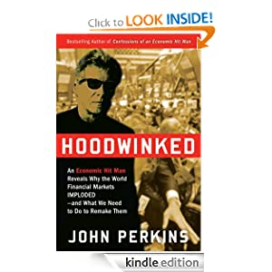 Hoodwinked An Economic Hit Man Reveals Why the Global Economy IMPLODED -- and How to Fix It John Perkins