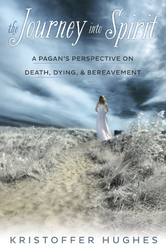 The Journey into Spirit: A Pagan's Perspective on Death, Dying & Bereavement