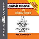 Crash Course on Money Smarts: 15 Laws of Managing Money and Creating Wealth (       UNABRIDGED) by Larry J. Koenig Narrated by Jon Gauger