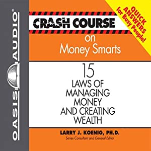Crash Course on Money Smarts: 15 Laws of Managing Money and Creating Wealth | [Larry J. Koenig]