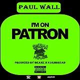 I'm On Patron - Paul Wall