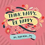 Think Happy, Be Happy: Art, Inspirati...