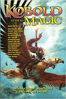 Kobold Guide to Magic (Kobold Guides) (Volume 4) by Wolfgang Baur, Tim Pratt, Kenneth Hite and Jeff Grubb