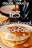 123 International Breakfast Recipes