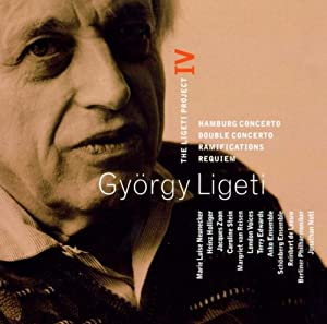 György Ligeti - Marie Luise Neunecker , Heinz Holliger , Jacques Zoon , Caroline Stein , Margriet van Reisen , London Voices , Terry Edwards , Asko Ensemble , Schönberg Ensemble , Reinbert de Leeuw , Berliner Philharmoniker , Jonathan Nott - The Ligeti Project IV: Hamburg Concerto / Double Concerto / Ramifications / Requiem