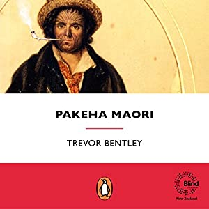 Pakeha Maori: The Extraordinary Story of the Europeans Who Lived as Maori in Early New Zealand | [Trevor Bentley]