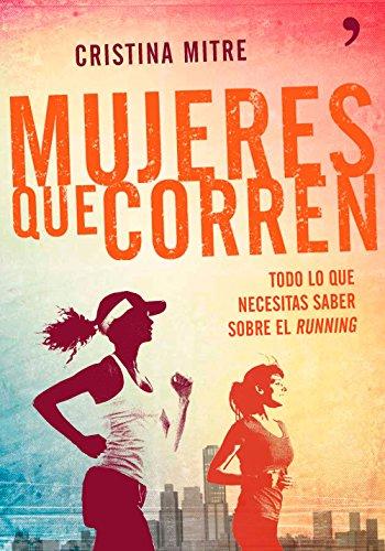 Mujeres Que Corren. Todo Lo Que Necesitas Saber Sobre El Running