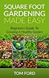 img - for Square Foot Gardening Made Easy: Beginners Guide To Growing a Healthy Garden (Step by Step) book / textbook / text book