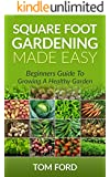 Square Foot Gardening Made Easy: Beginners Guide To Growing a Healthy Garden (Step by Step)