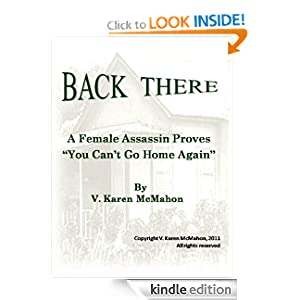 "Back There: A Female Assassin Proves You Can""t Go Home Again V. Karen McMahon"
