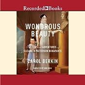 Wondrous Beauty: The Life and Adventures of Elizabeth Patterson Bonaparte | [Carol Berkin]
