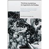 Técnicas numéricas en ingeniería de fluidos: Introducción a la dinámica de fluidos computacional (CFD) por el...