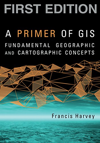 A Primer of GIS, First Edition: Fundamental Geographic...