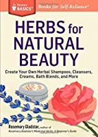 Herbs for Natural Beauty: Create Your Own Herbal Shampoos, Cleansers, Creams, Bath Blends, and More