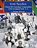 Irish Needles - Volume III: Genealogy Compendium of the Frampton Irish (Volume 3)
