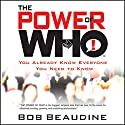 The Power of Who: You Already Know Everyone You Need To Know Audiobook by Bob Beaudine Narrated by Bob Beaudine