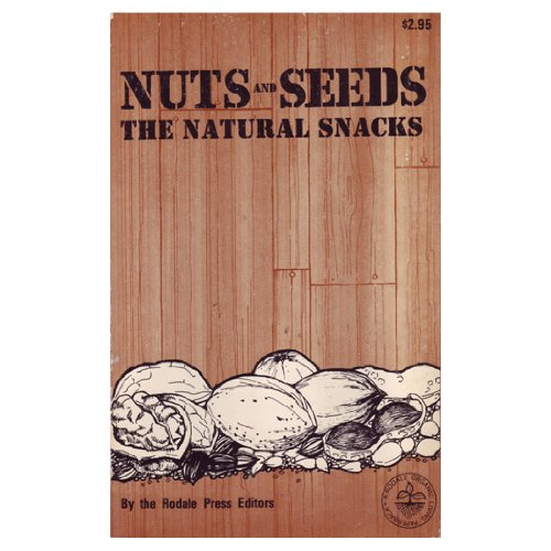 Nuts and Seeds: The Natural Snacks (A Rodale organic living paperback)