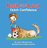 Bash and Lucy Fetch Confidence (Volume 1)