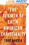 The Rebirth of Latin American Christi...