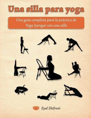 Una silla para yoga: Una guía completa para la práctica de Yoga Iyengar con una silla (Spanish Edition), by Dr Eyal Shifroni