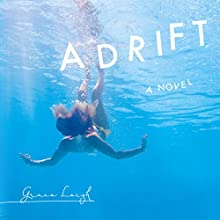 Adrift: A Novel (       UNABRIDGED) by Grace Leigh Narrated by Marissa Pistone