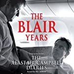 The Blair Years: Extracts from the Alastair Campbell Diaries | Alastair Campbell