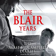 The Blair Years: Extracts from the Alastair Campbell Diaries Audiobook by Alastair Campbell Narrated by Alastair Campbell