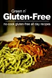 Green n Gluten-Free - No Cook Gluten-Free All Day Recipes: (Gluten-free cookbook for gluten-free beginners)