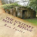 The Solitary Man's Refuge (       UNABRIDGED) by Ron Foster Narrated by Duane Sharp