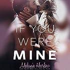 If You Were Mine Hörbuch von Melanie Harlow Gesprochen von: Renee Givens, Rob Howard