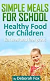 Simple meals for school: Healthy Food for Children (Eat Well, Feel Great Book 4)