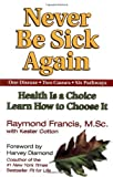img - for By Raymond Francis - Never be Sick Again (10/22/02) book / textbook / text book