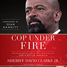 Cop Under Fire: Moving Beyond Hashtags of Race, Crime & Politics for a Better America Audiobook by David A. Clarke Jr., Sean Hannity, Nancy French - contributor Narrated by David A. Clarke Jr.