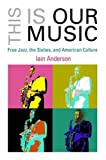 Marston Book Dmarsto Orphans This is Our Music: Free Jazz, the Sixties, and American Culture (Arts and Intellectual Life in Modern America)