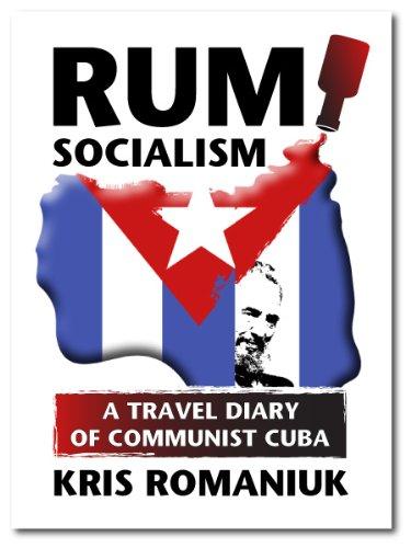 Rum Socialism: A Travel Diary of Communist Cuba