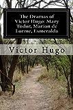 The Dramas of Victor Hugo: Mary Tudor, Marion de Lorme, Esmeralda