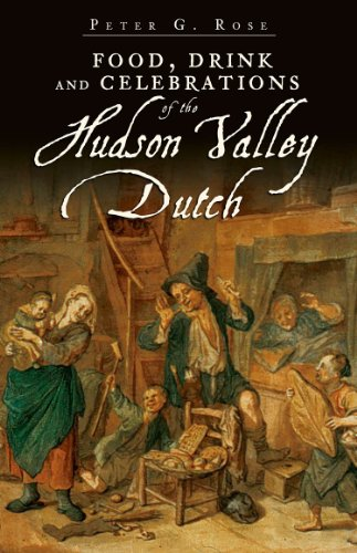 Food, Drink and Celebrations of the Hudson Valley Dutch (American Palate) by Peter G. Rose