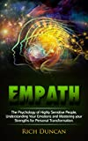 Empath: The Psychology of Highly Sensitive People, Understanding Your Emotions and Mastering your Strengths for Personal Transformation